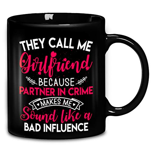 They Call Me Girlfriend Because Partner In Crime Coffee Mug 11oz & 15oz Ceramic Tea Cups]()