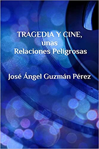 Tragedia y Cine, Unas Relaciones Peligrosas (Spanish Edition): Jose Angel Guzman Perez: 9781367841284: Amazon.com: Books