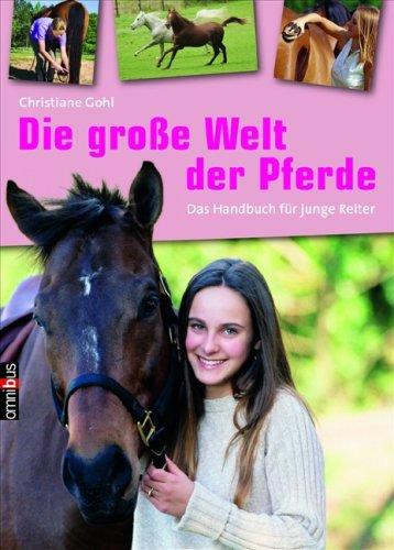 Die große Welt der Pferde: Das Handbuch für junge Reiter
