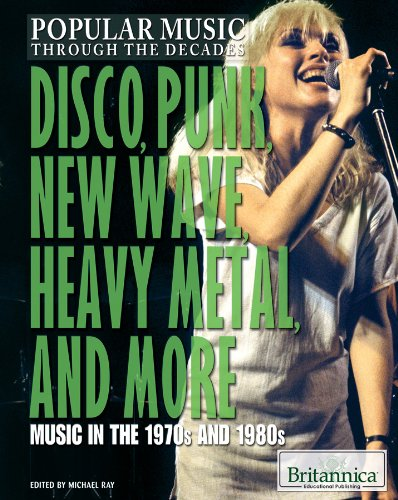 Disco, Punk, New Wave, Heavy Metal, and More: Music in the 1970s and 1980s (Popular Music Through the Decades)