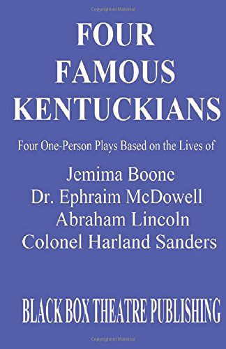 Download Four Famous Kentuckians: Four One Person Plays Based of the Lives of Jemima Boone, Dr. Ephraim McDowell, Abraham Lincoln and Colonel Harland Sanders ebook