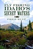 Fly Fishing Idaho s Secret Waters