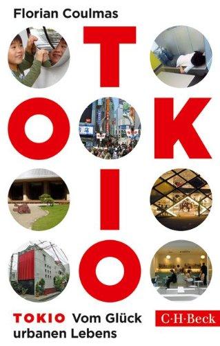 Tokio: Vom Glück urbanen Lebens Taschenbuch – 22. August 2014 Florian Coulmas C.H.Beck 3406666892 Japan