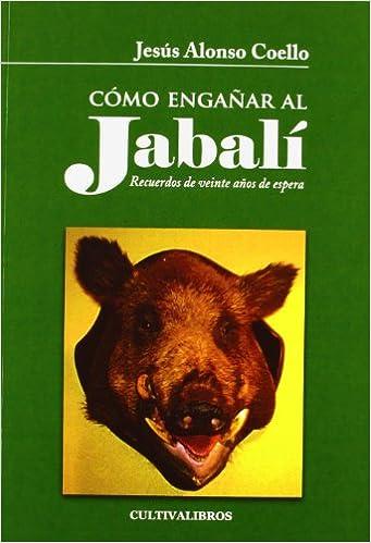 Cómo Engañar Al Jabalí (Autor)