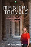 Magical Travels: A Travel Guru's Guide to the Most Mystical and Amazing Places on Earth