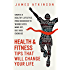 Health And Fitness Tips That Will Change Your Life: Create a healthy lifestyle from beginner to winner with mind-set, diet and exercise habits
