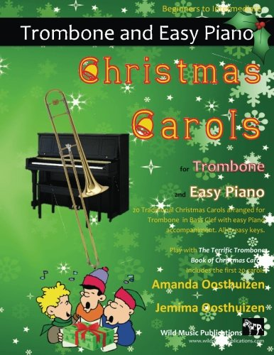 Christmas Carols for Trombone and Easy Piano: 20 Traditional Christmas Carols arranged for Trombone with easy Piano accompaniment. Play with first 20 ... Terrific Trombone Book of Christmas Carols.