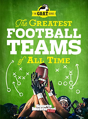 The Greatest Football Teams of All Time (A Sports Illustrated Kids Book): A G.O.A.T. Series Book