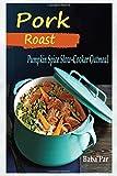 Pork Roast: Pumpkin Spice Slow Cooker Oatmeal