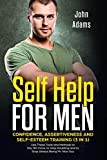 img - for Self Help for Men: Confidence, Assertiveness and Self-Esteem Training (3 in 1): Use These Tools and Methods to Say NO more, to Stop Doubting and to Stop Always Being Mr. Nice Guy book / textbook / text book