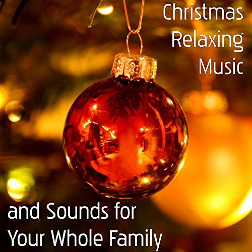Christmas Relaxing Music and Sounds for Your Whole Family: Festive Carol Singing, Happy for Birth of Jesus, Happy Children