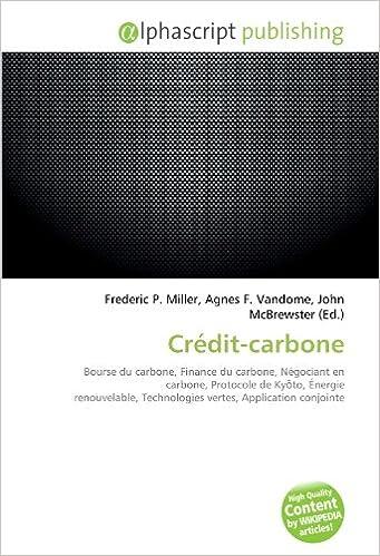 Crédit-carbone: Bourse du carbone, Finance du carbone, Négociant en carbone, Protocole de Kyoto, Énergie renouvelable, Technologies vertes, Application conjointe