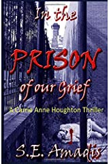 In the Prison of our Grief: A Gripping, Fast-Paced Action Thriller (Carrie Anne Houghton Thriller Series) Paperback