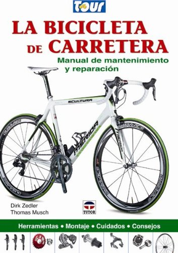 La bicicleta de carretera / Road Bike: Manual de mantenimiento y reparacion / Maintenance and Repair Manual