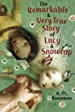 The Remarkable and Very True Story of Lucy and Snowcap, H. M. Bouwman, 1477810366