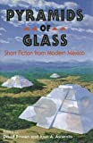 Pyramids of Glass : Short Fiction from Modern Mexico, David Bowen, 0931722993