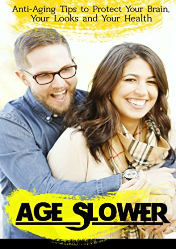 'AGE SLOWER : Anti-Aging Tips to Protect Your Brain, Your Looks and Your Health' (e-book Book 1)