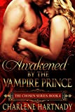 Download Awakened by the Vampire Prince (The Chosen Series Book 4) in PDF ePUB Free Online