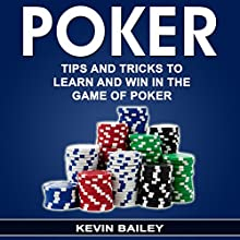 Poker: Tips and Tricks to Learn and Win in the Game of Poker Audiobook by Kevin Bailey Narrated by Pete Beretta