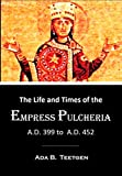 The Life and Times of the Empress Pulcheria