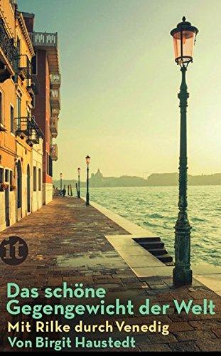Das schöne Gegengewicht der Welt: Mit Rilke durch Venedig (insel taschenbuch)