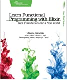 Learn Functional Programming with Elixir: New Foundations for a New World