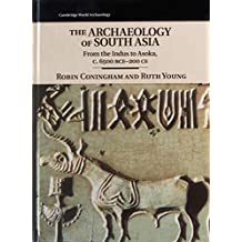 The Archaeology of South Asia: From the Indus to Asoka, c.6500 BCE-200 CE