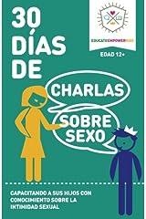 30 Dias de Charlas Sobre Sexo, edad 12+ anos: Capacitando a sus hijos con conocimiento sobre la intimidad sexual (Spanish Edition)