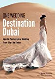One Wedding: Destination Dubai: How to Photograph a Wedding from Start to Finish