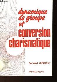 Dynamique de groupe et conversion charismatique par Bertrand Lepesant