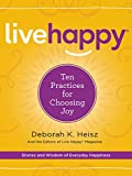 Live Happy: Ten Practices For Choosing Joy