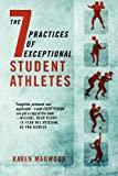 The 7 Practices of Exceptional Student Athletes, Raven Magwood, 1432793071