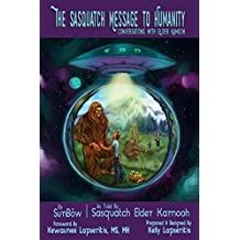 The Sasquatch Message to Humanity: Conversations with Elder Kamooh