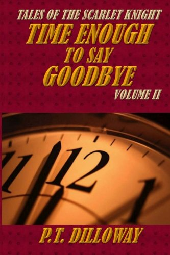Time Enough to Say Goodbye (Tales of the Scarlet Knight #2) (Volume 2) pdf epub