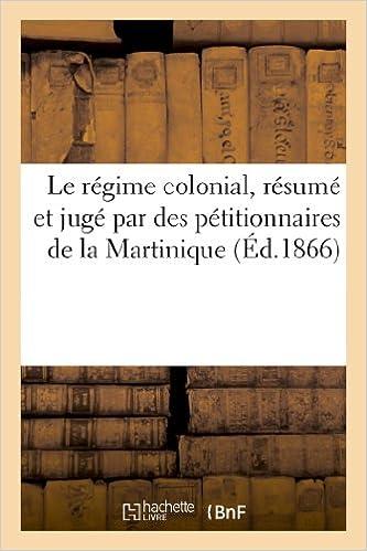 Livre Le régime colonial, résumé et jugé par des pétitionnaires de la Martinique pdf