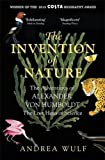 The Invention of Nature: The Adventures of Alexander von Humboldt, the Lost Hero of Science: Costa & Royal Society Prize Winner