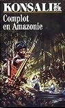 Complot en Amazonie par Konsalik