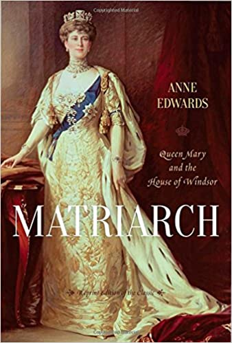 Matriarch: Queen Mary and the House of Windsor: Anne Edwards