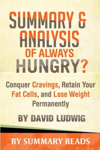 Summary   Analysis Of Always Hungry   Conquer Cravings  Retain Your Fat Cells  And Lose Weight Permanently By David Ludwig