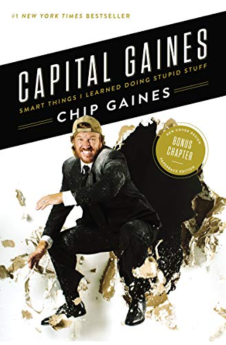 Farm Chip - Capital Gaines: Smart Things I Learned Doing Stupid Stuff