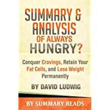 Summary & Analysis of Always Hungry?: Conquer Cravings, Retain Your Fat Cells, and Lose Weight Permanently by David Ludwig
