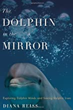 The Dolphin in the Mirror: Exploring Dolphin Minds and Saving Dolphin Lives