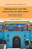 Immigration and the Challenge of Education: A Social Drama Analysis in South Central Los Angeles (Education, Politics and Public Life) by Nathalia E. Jaramillo (2011-12-15)