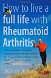 How to Live a Full Life With Rheumatoid Arthritis: Manage Your Rheumatoid Arthritis by Becoming an Expert Patient