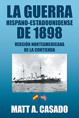 La Guerra Hispano-Estadounidense De 1898.: Versión Norteamericana De La Contienda (Spanish