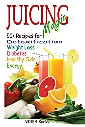 Juicing Magic: 50+ Recipes for Detoxification, Weight Loss, Healthy Smooth Skin, Diabetes, Gain Energy and De-Stress