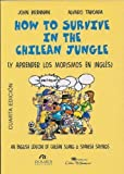 How to Survive in the Chilean Jungle: An English Lexicon of Chilean Slang & Spanish Sayings