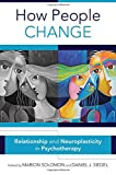 img - for How People Change: Relationships and Neuroplasticity in Psychotherapy (Norton Series on Interpersonal Neurobiology) book / textbook / text book