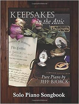 Keepsakes in The Attic - Pure Piano by Jeff Bjorck: Solo Piano