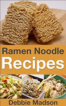 Ramen Noodle Recipes (Cooking with Kids Series Book 4) by [Madson, Debbie]